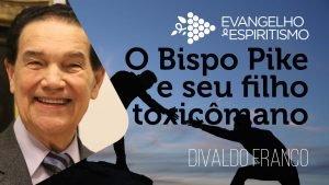 Palestra-Divaldo---O-Bispo-Pike-e-seu-filho-toxicômano---Youtube 3