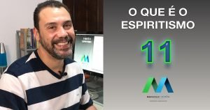EPISÓDIO 11 - O QUE É O ESPIRITISMO