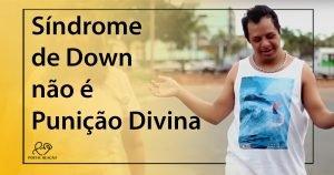 Síndrome de Down não é Punição Divina - 1200x630p 3