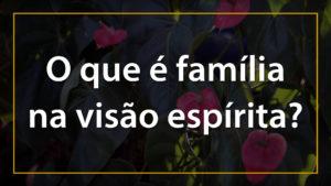 O que é família na visão espirita - 1920x1080p 3